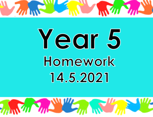 Year 5 Homework – Friday 14th May 2021